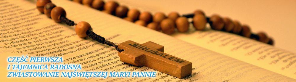 Różaniec. Pierwsza Tajemnica Radosna - Zwiastowanie Najświętszej Maryi Pannie